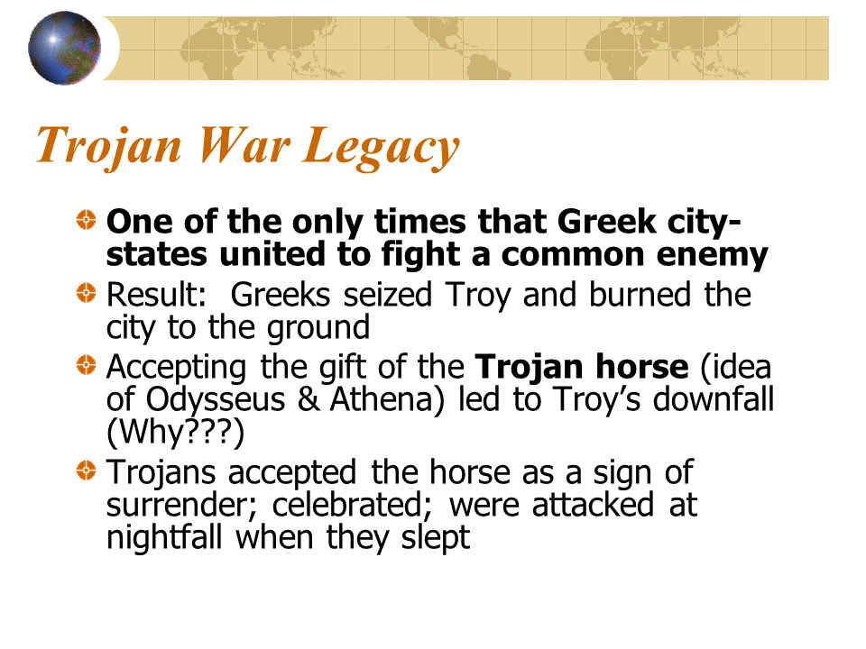 Trojan War Legacy One of the only times that Greek city-states united to fight a common enemy.
