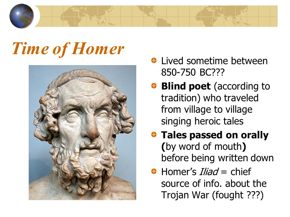 Time of Homer Lived sometime between 850-750 BC