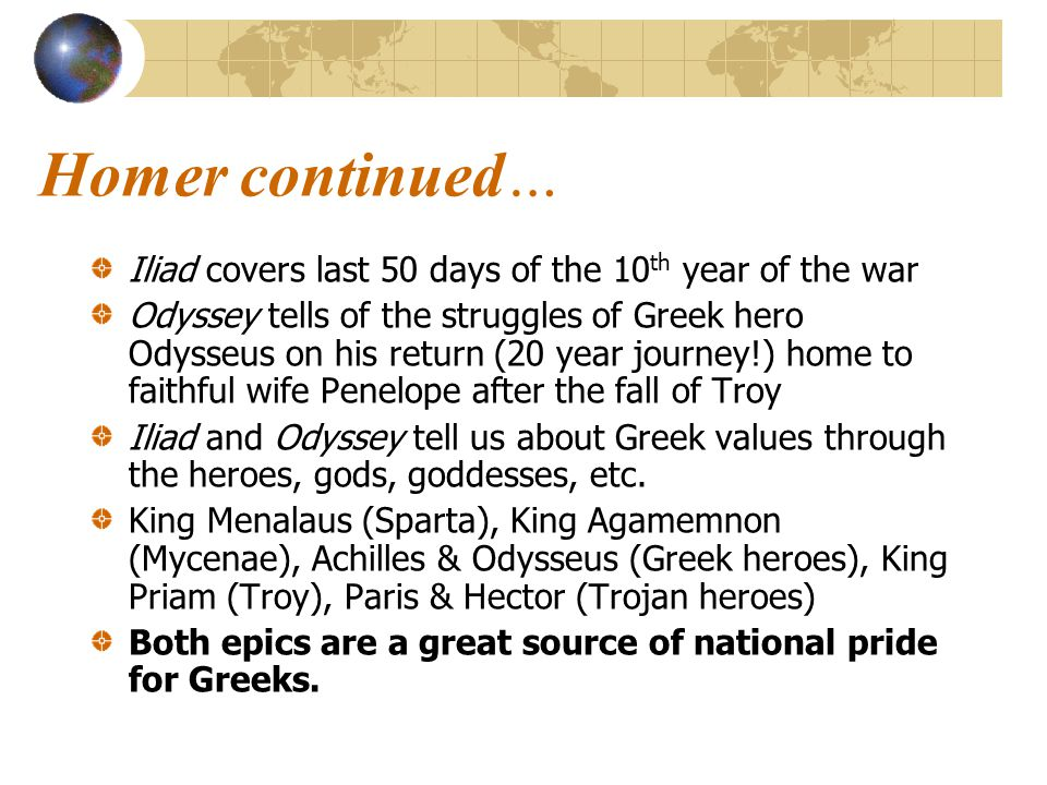 Homer continued… Iliad covers last 50 days of the 10th year of the war