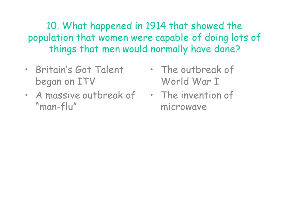 10. What happened in 1914 that showed the population that women were capable of doing lots of things that men would normally have done