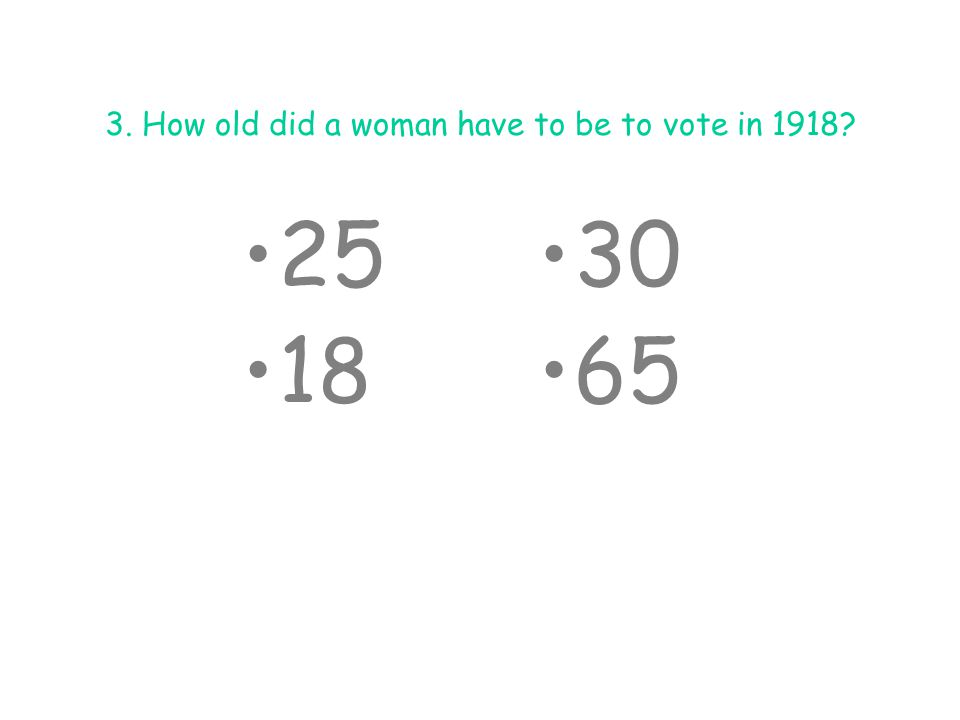 3. How old did a woman have to be to vote in 1918