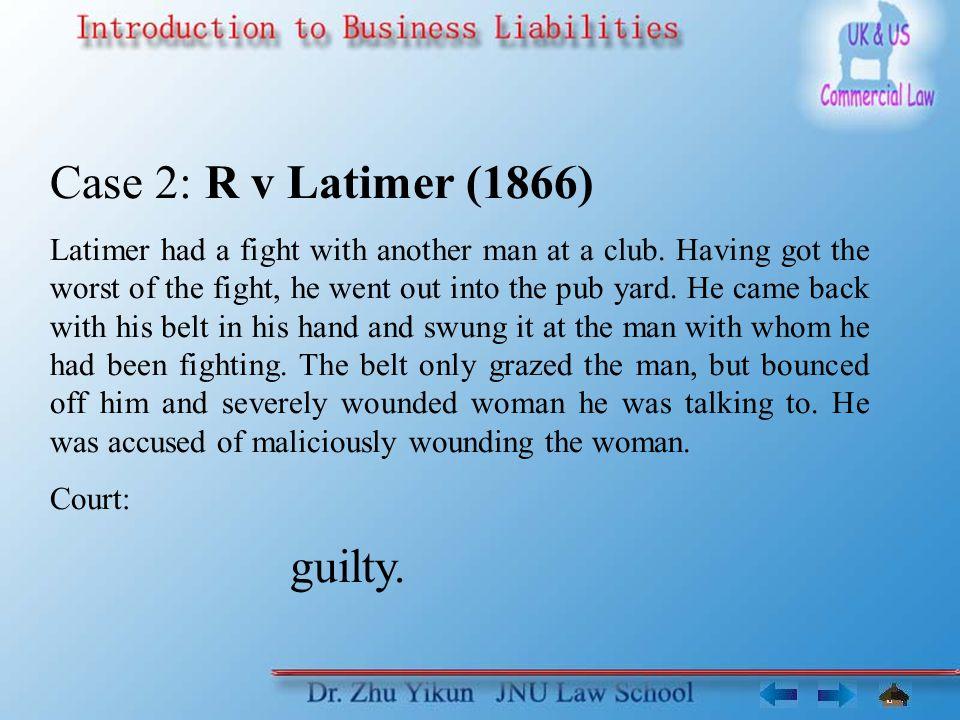 Case 2: R v Latimer (1866) guilty.