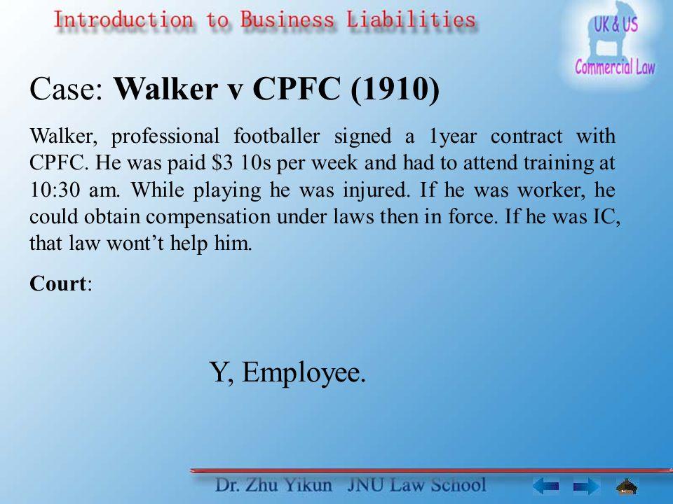 Case: Walker v CPFC (1910) Y, Employee.