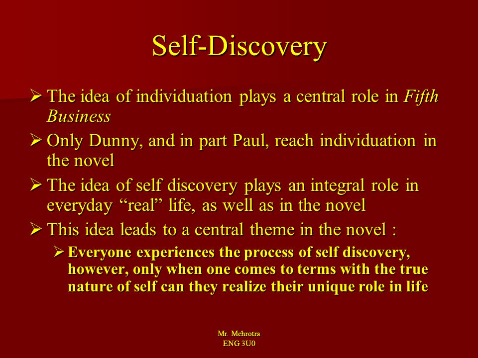 Self-Discovery The idea of individuation plays a central role in Fifth Business. Only Dunny, and in part Paul, reach individuation in the novel.