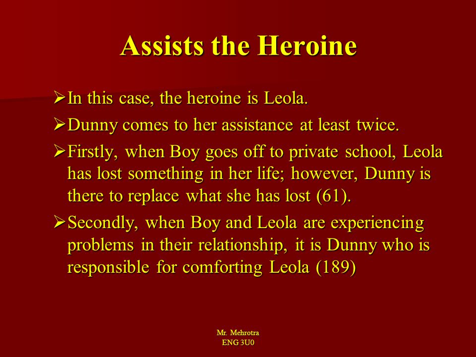 Assists the Heroine In this case, the heroine is Leola.