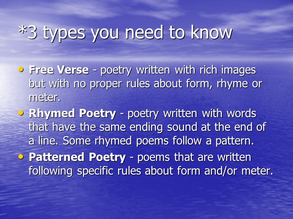 *3 types you need to know Free Verse - poetry written with rich images but with no proper rules about form, rhyme or meter.