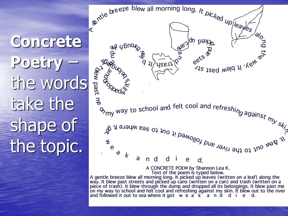 Concrete Poetry – the words take the shape of the topic.