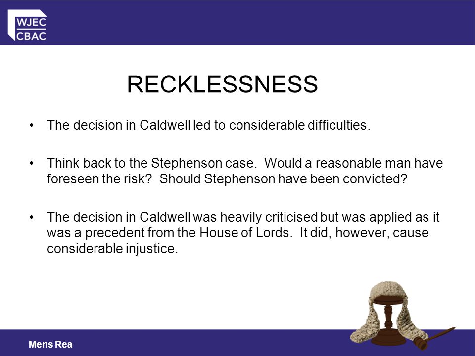 RECKLESSNESS The decision in Caldwell led to considerable difficulties.