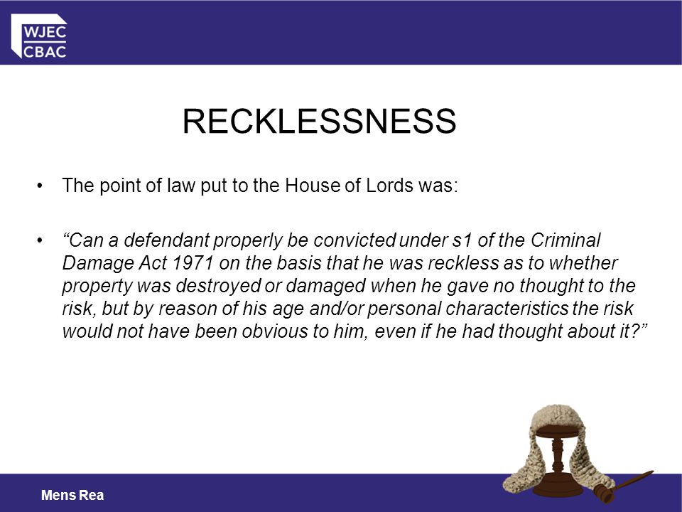 RECKLESSNESS The point of law put to the House of Lords was: