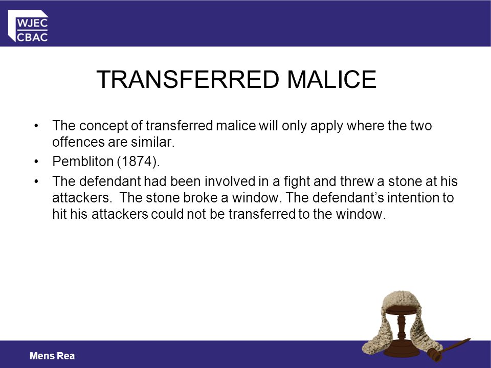 TRANSFERRED MALICE The concept of transferred malice will only apply where the two offences are similar.