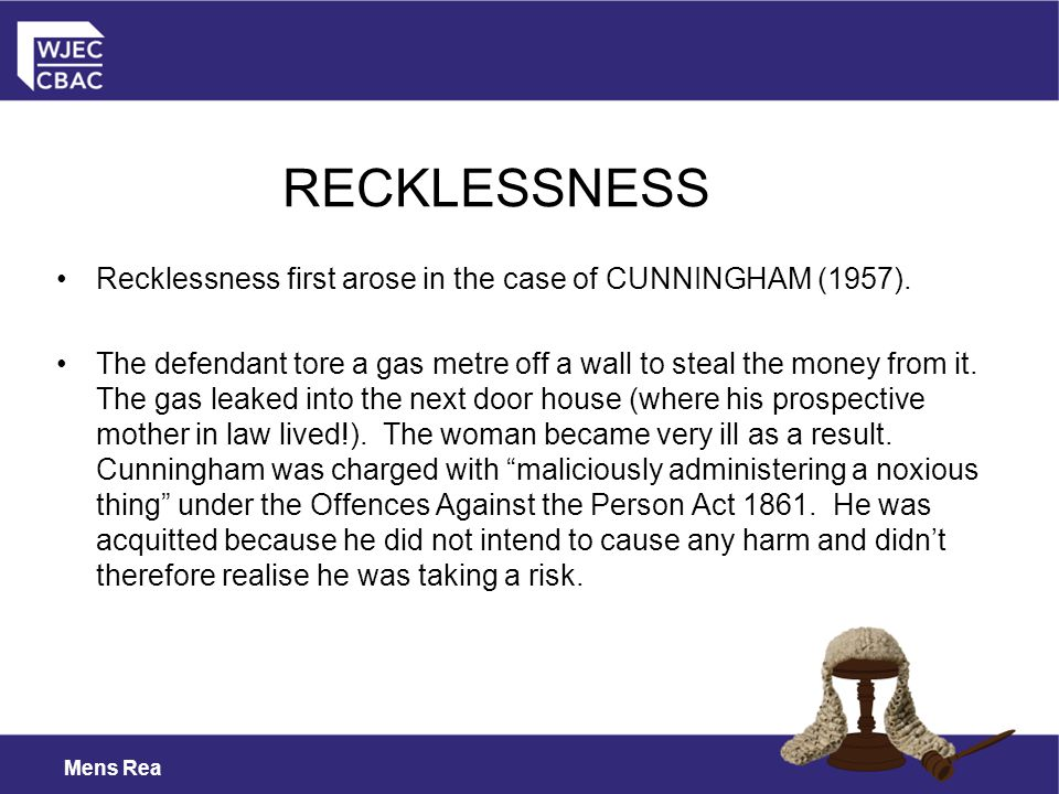 RECKLESSNESS Recklessness first arose in the case of CUNNINGHAM (1957).