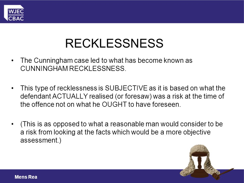 RECKLESSNESS The Cunningham case led to what has become known as CUNNINGHAM RECKLESSNESS.