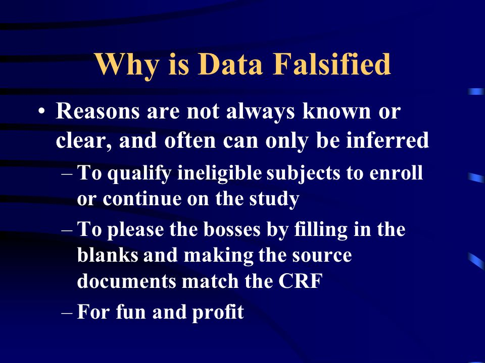 Why is Data Falsified Reasons are not always known or clear, and often can only be inferred.