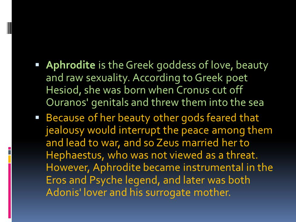 Aphrodite is the Greek goddess of love, beauty and raw sexuality