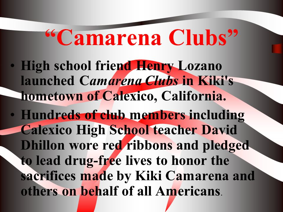 Camarena Clubs High school friend Henry Lozano launched Camarena Clubs in Kiki s hometown of Calexico, California.