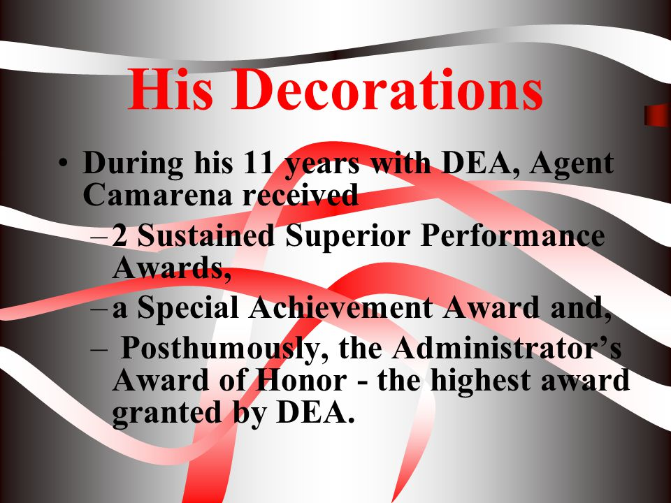 His Decorations During his 11 years with DEA, Agent Camarena received