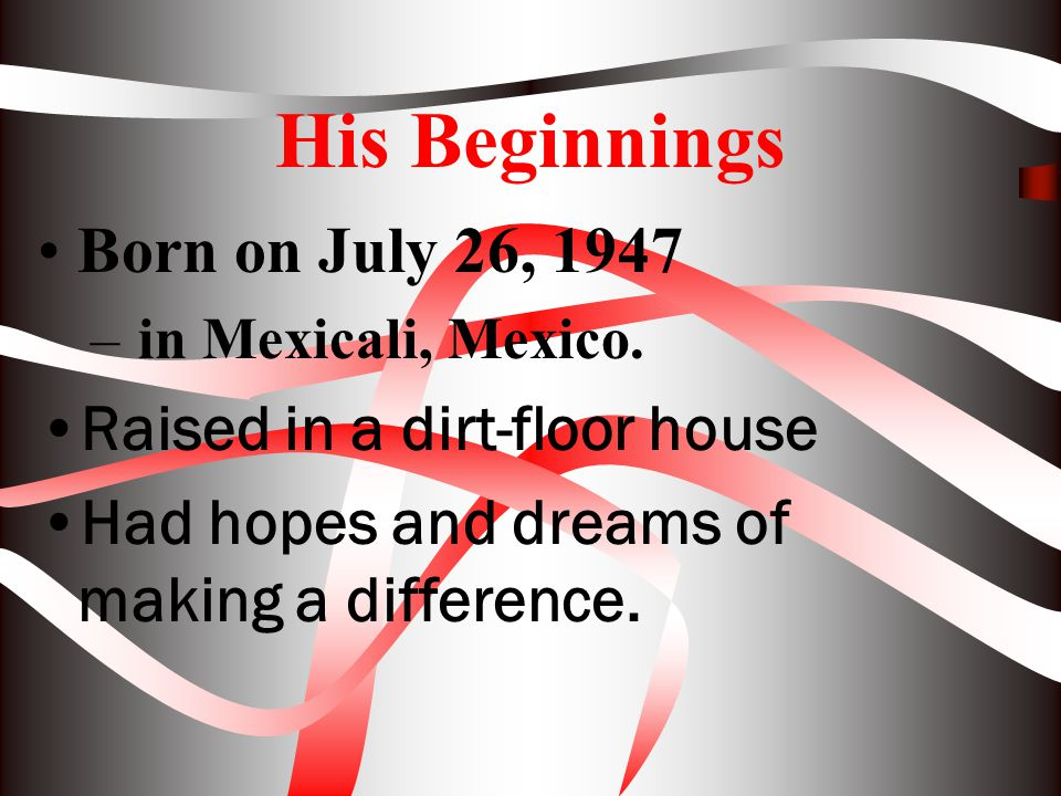 His Beginnings Born on July 26, 1947 Raised in a dirt-floor house