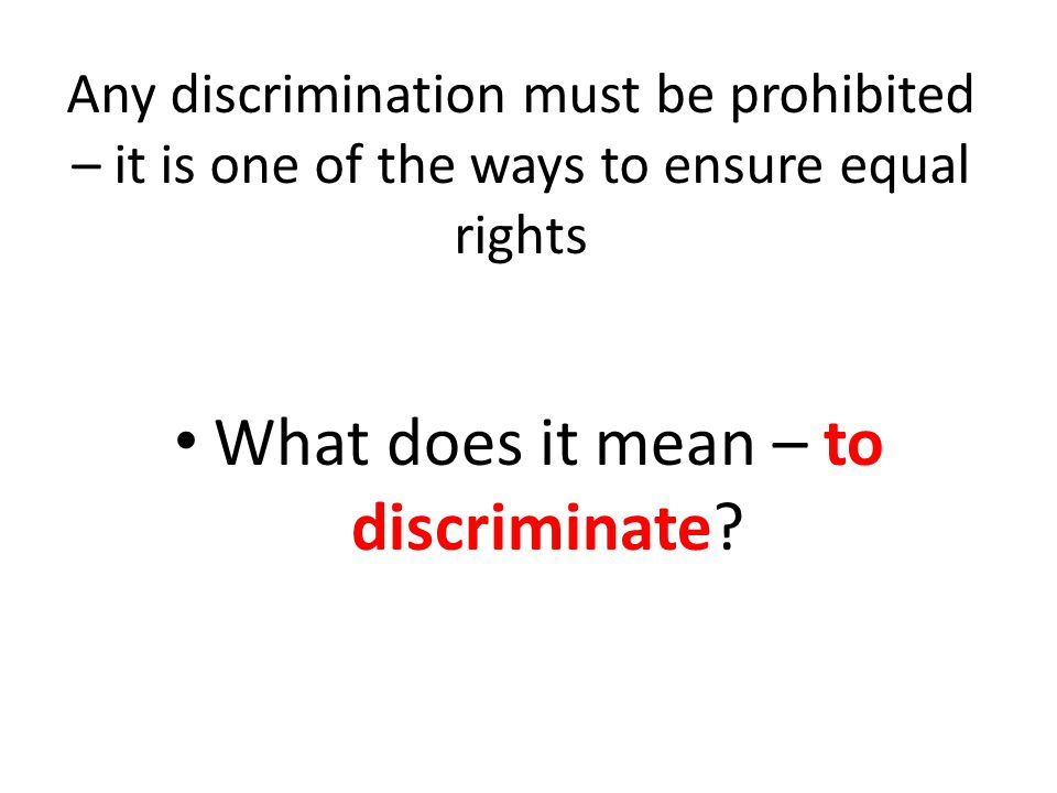 What does it mean – to discriminate