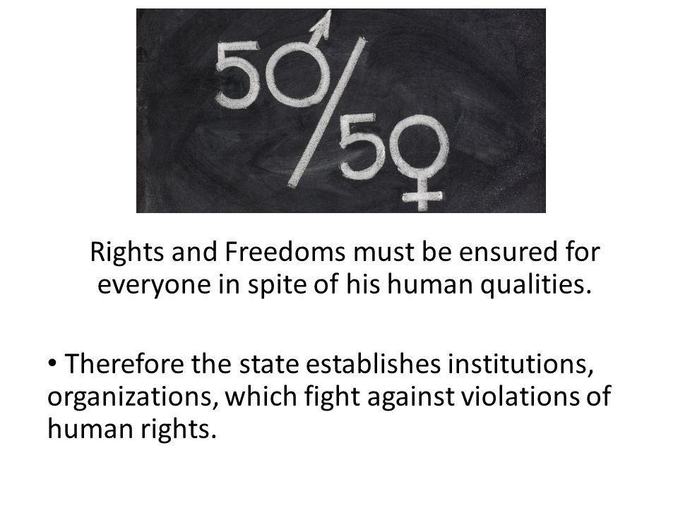 Rights and Freedoms must be ensured for everyone in spite of his human qualities.