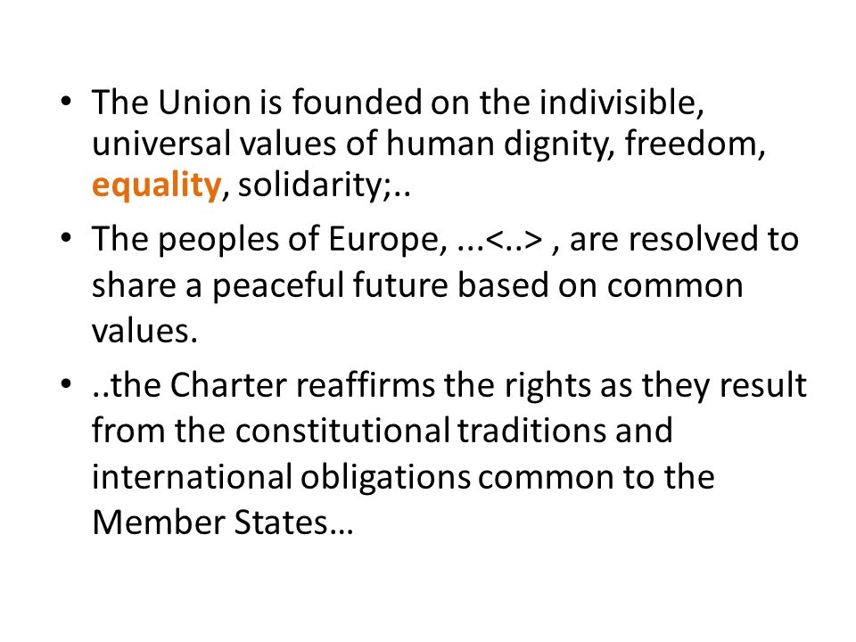 The Union is founded on the indivisible, universal values of human dignity, freedom, equality, solidarity;..