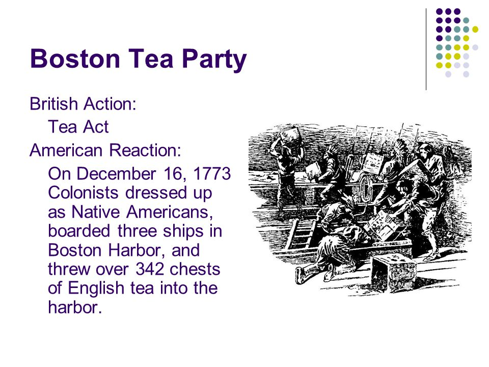 Boston Tea Party British Action: Tea Act American Reaction: