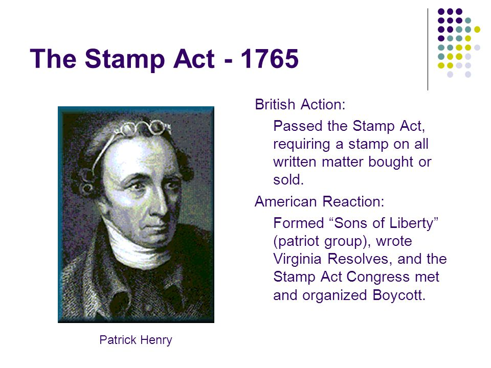 The Stamp Act - 1765 British Action:
