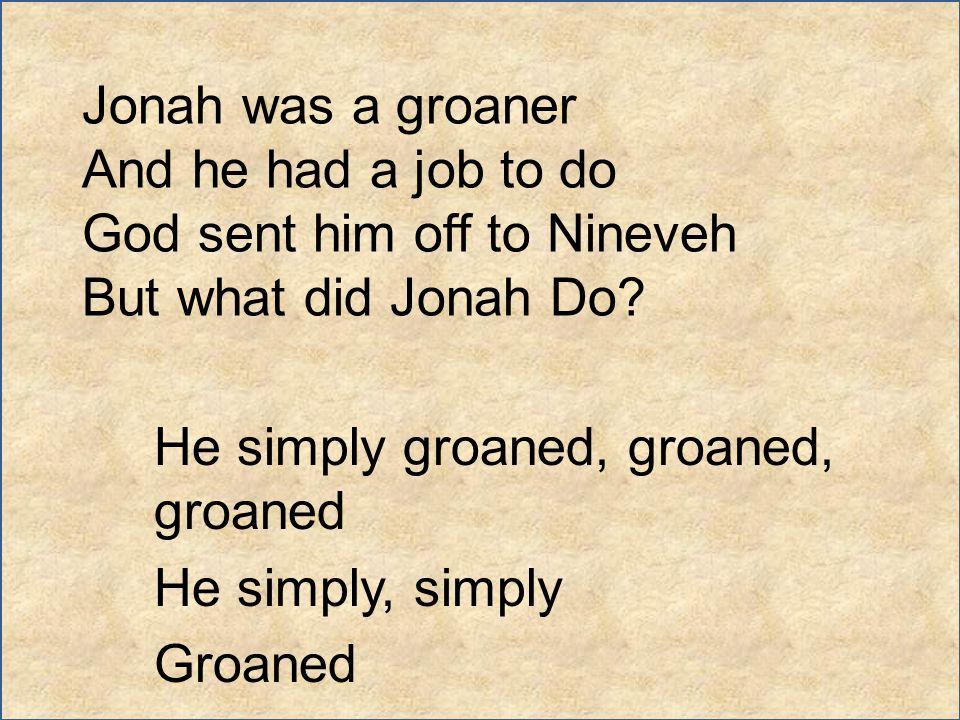 He simply groaned, groaned, groaned He simply, simply Groaned
