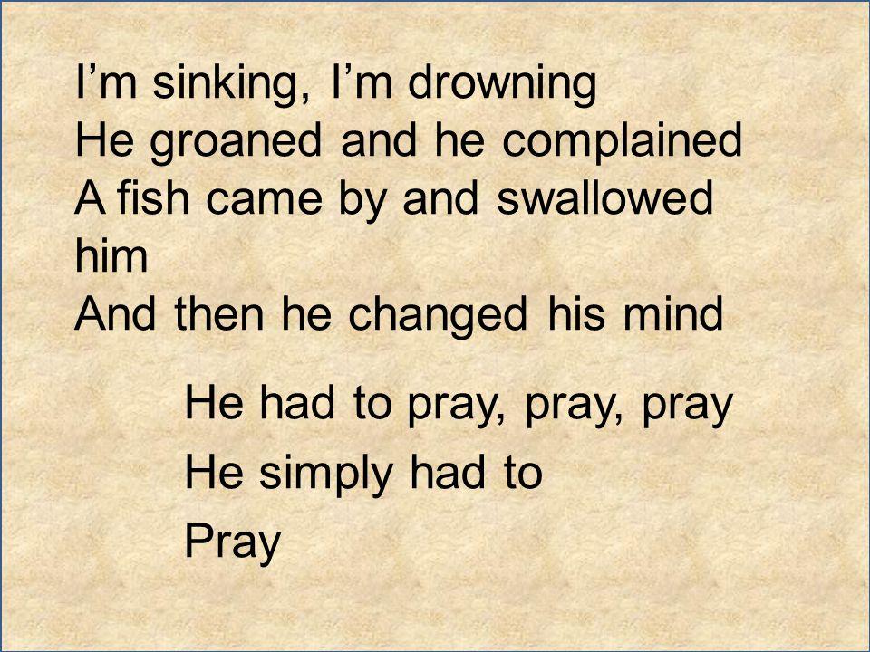 He had to pray, pray, pray He simply had to Pray