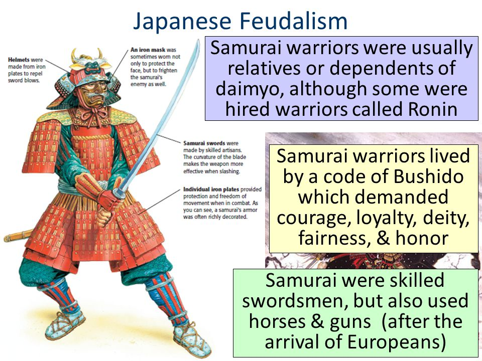 Japanese Feudalism Samurai warriors were usually relatives or dependents of daimyo, although some were hired warriors called Ronin.