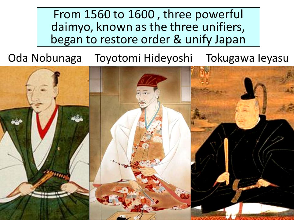 From 1560 to 1600 , three powerful daimyo, known as the three unifiers, began to restore order & unify Japan