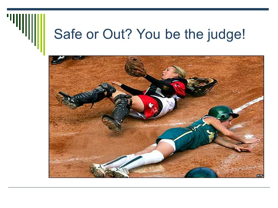 Safe or Out You be the judge!