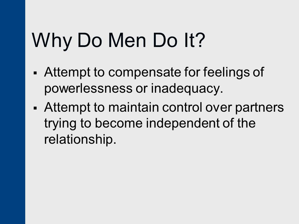 Why Do Men Do It Attempt to compensate for feelings of powerlessness or inadequacy.