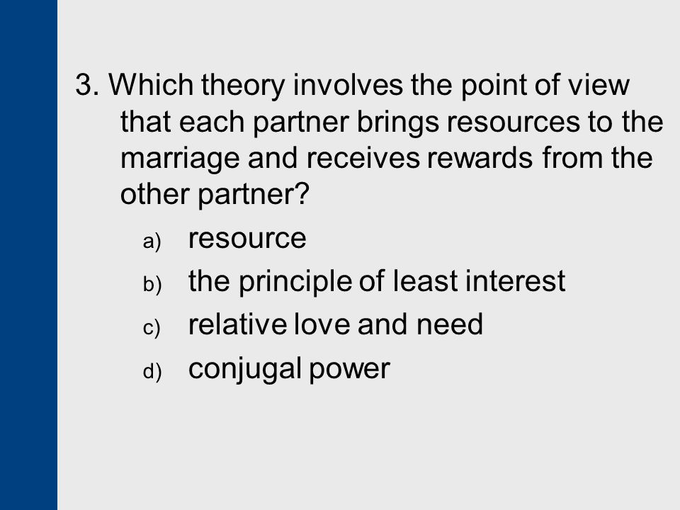 3. Which theory involves the point of view that each partner brings resources to the marriage and receives rewards from the other partner