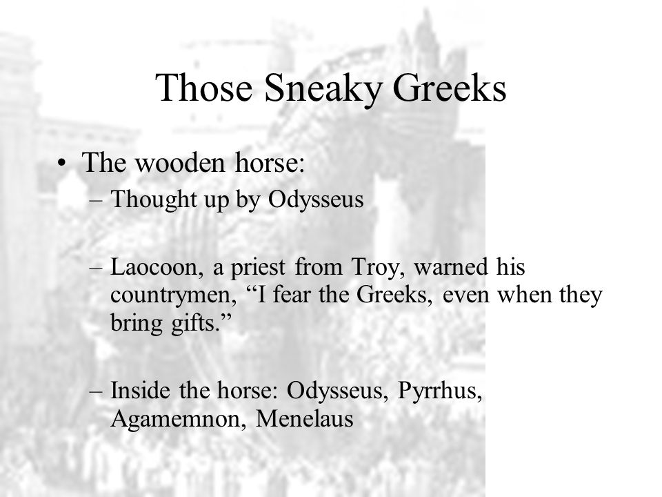 Those Sneaky Greeks The wooden horse: Thought up by Odysseus