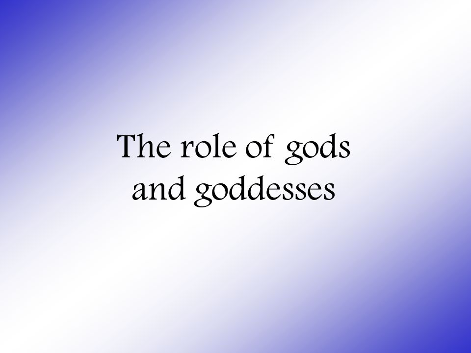 The role of gods and goddesses