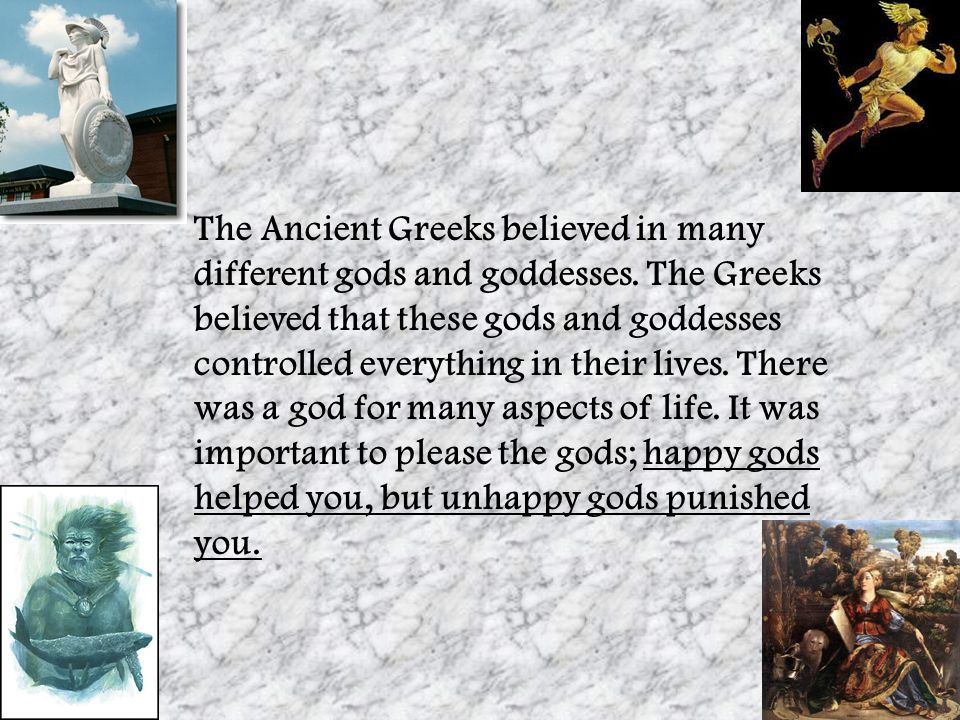 The Ancient Greeks believed in many different gods and goddesses