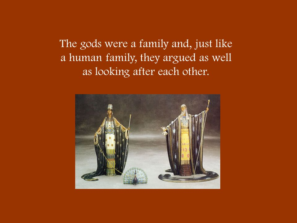The gods were a family and, just like a human family, they argued as well as looking after each other.