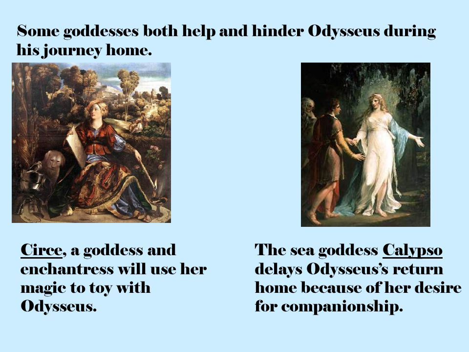 Some goddesses both help and hinder Odysseus during his journey home.