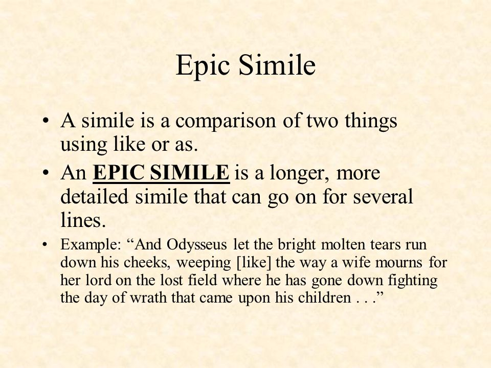 Epic Simile A simile is a comparison of two things using like or as.