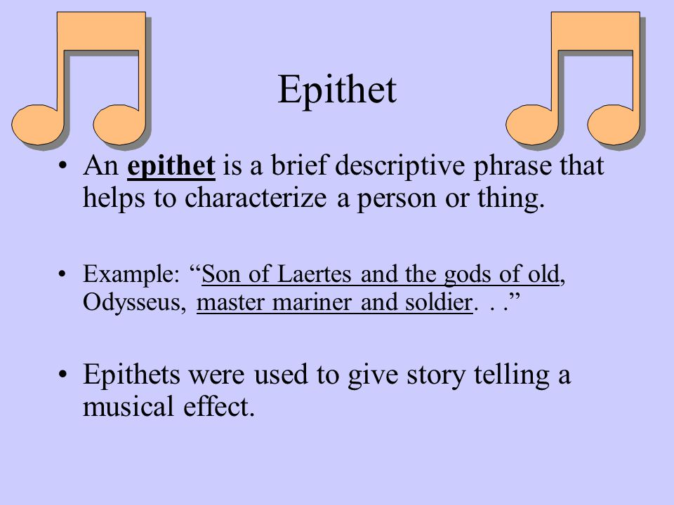Epithet An epithet is a brief descriptive phrase that helps to characterize a person or thing.