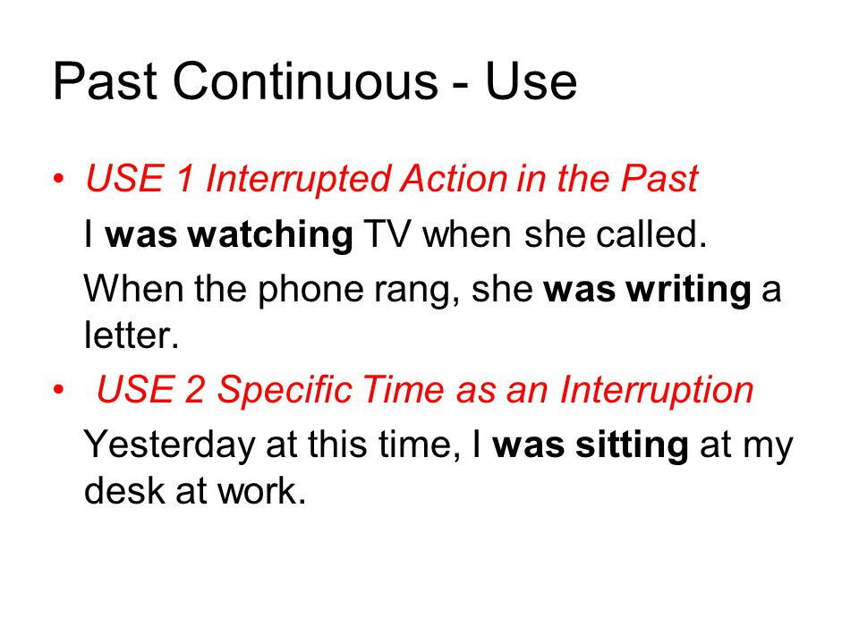 Past Continuous - Use USE 1 Interrupted Action in the Past