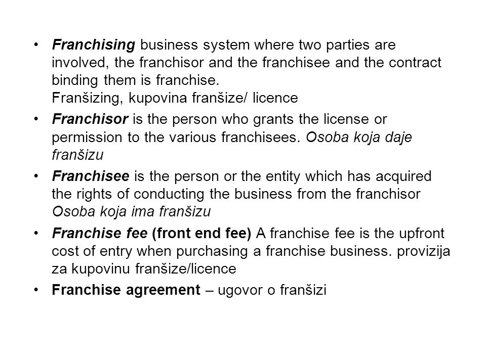 Franchising business system where two parties are involved, the franchisor and the franchisee and the contract binding them is franchise. Franšizing, kupovina franšize/ licence