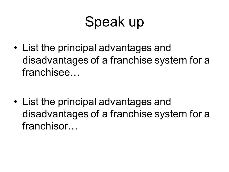 Speak up List the principal advantages and disadvantages of a franchise system for a franchisee…