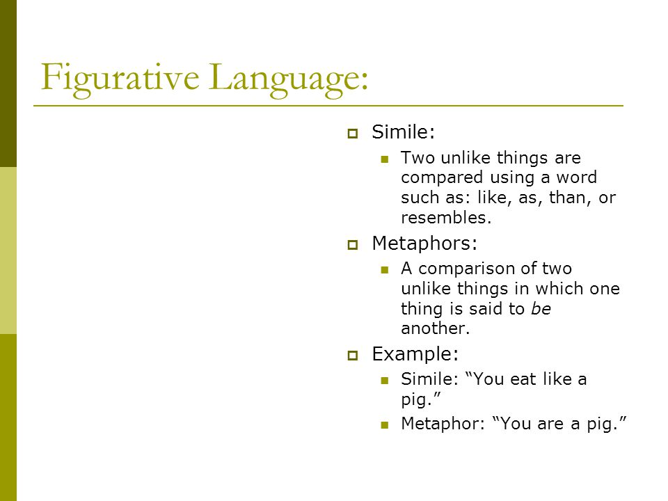Figurative Language: Simile: Metaphors: Example: