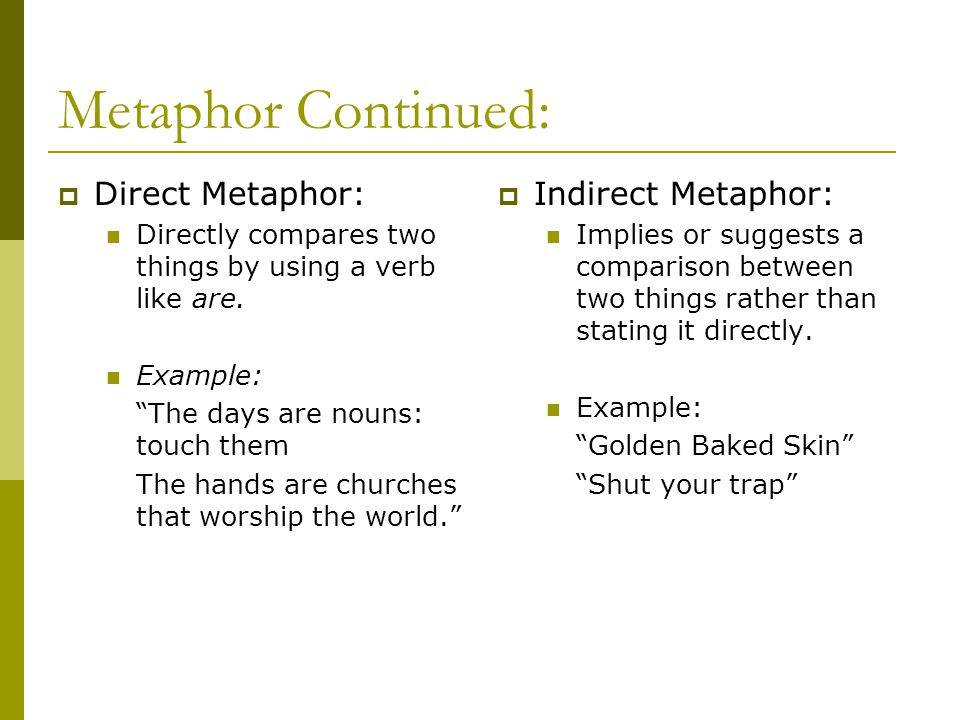 Metaphor Continued: Direct Metaphor: Indirect Metaphor: