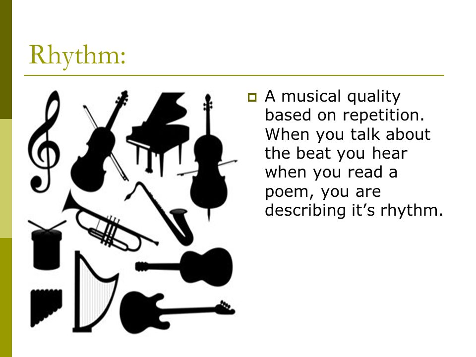 Rhythm: A musical quality based on repetition.