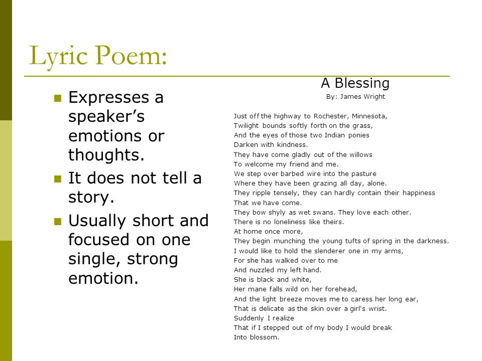Lyric Poem: Expresses a speaker's emotions or thoughts.