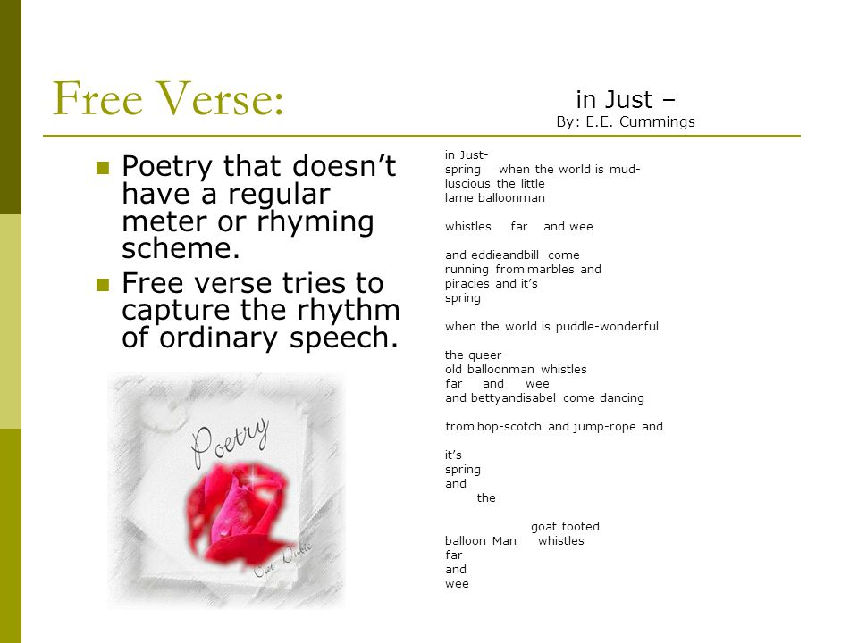 Free Verse: in Just – By: E.E. Cummings. in Just- spring when the world is mud- luscious the little.