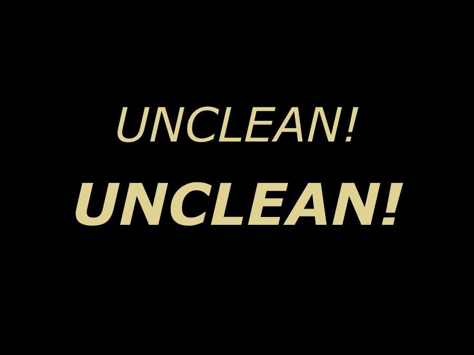 UNCLEAN!