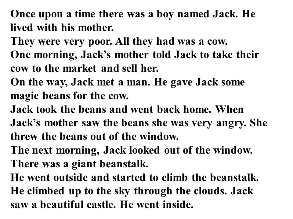 Once upon a time there was a boy named Jack. He lived with his mother